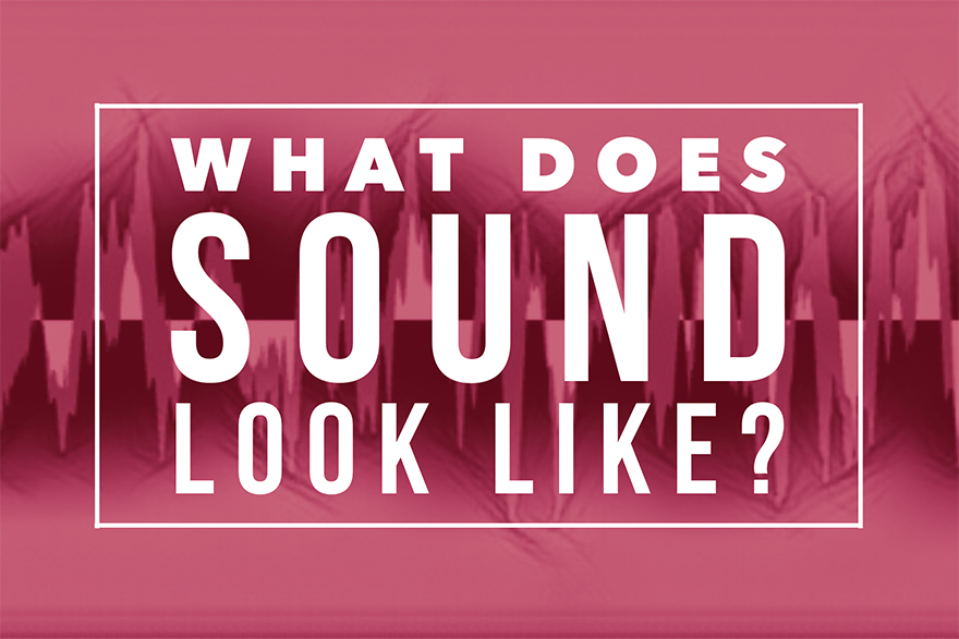 What Does Sound Look Like?
