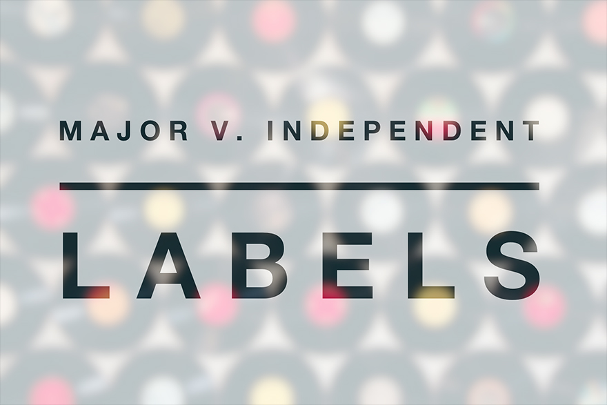 Major Labels v. Independent Labels