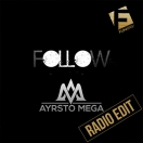 Ayrsto Mega - Follow (Radio Edit)