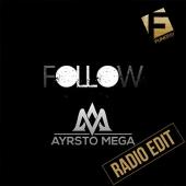Ayrsto Mega - Follow (Radio Edit)