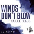 House Dukes - Winds Don't Blow (Club Remix)Blow (Club Remix)