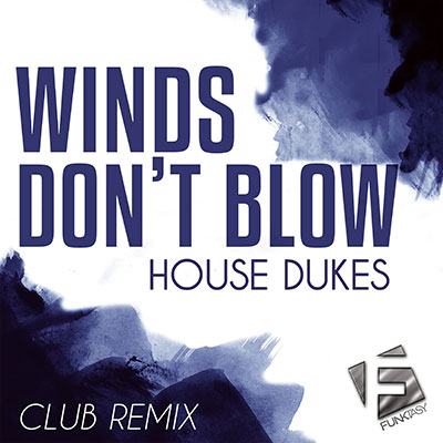 House Dukes - Winds Don't Blow (Club Remix)Blow (Club Remix)