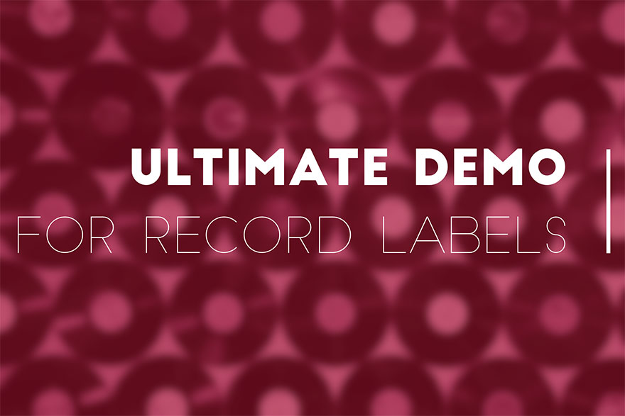 7 Tips for How to Build the Ultimate Demo for Record Labels