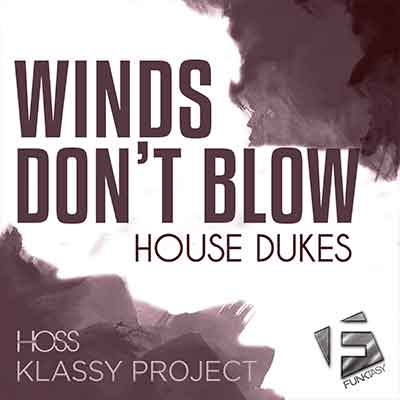 House Dukes - Winds Don't Blow (Hoss, Klassy Project Remix)