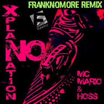 MC Mario & Hoss - No Xplanation (FrankNoMore Remix)