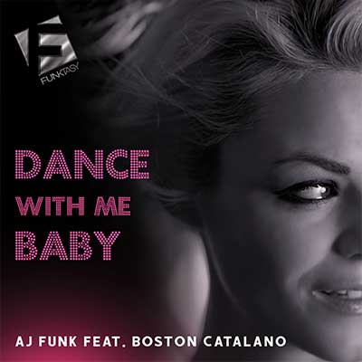 AJ Funk Feat Boston Catalano - Dance With Me Baby