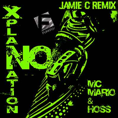 MC Mario & Hoss - No Xplanation (Jamie C Remix)
